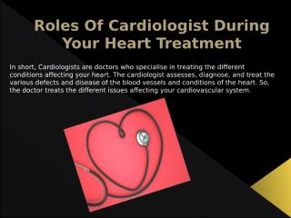 Roles Of Cardiologist During Your Heart Treatment.pptx